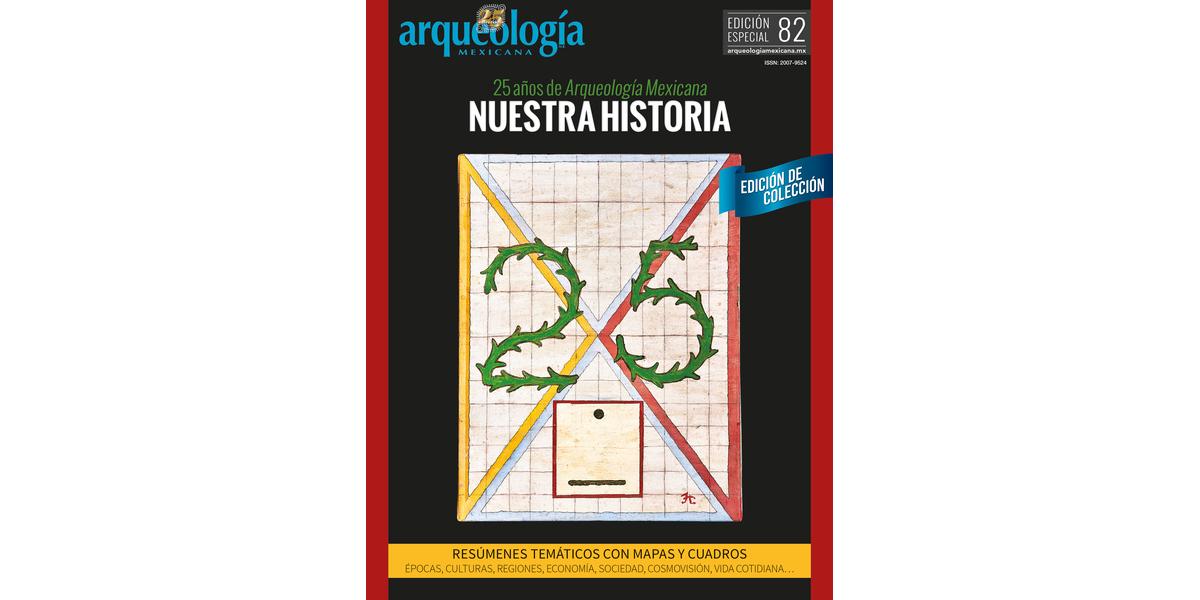 E82. 25 años de Arqueología Mexicana. Nuestra historia