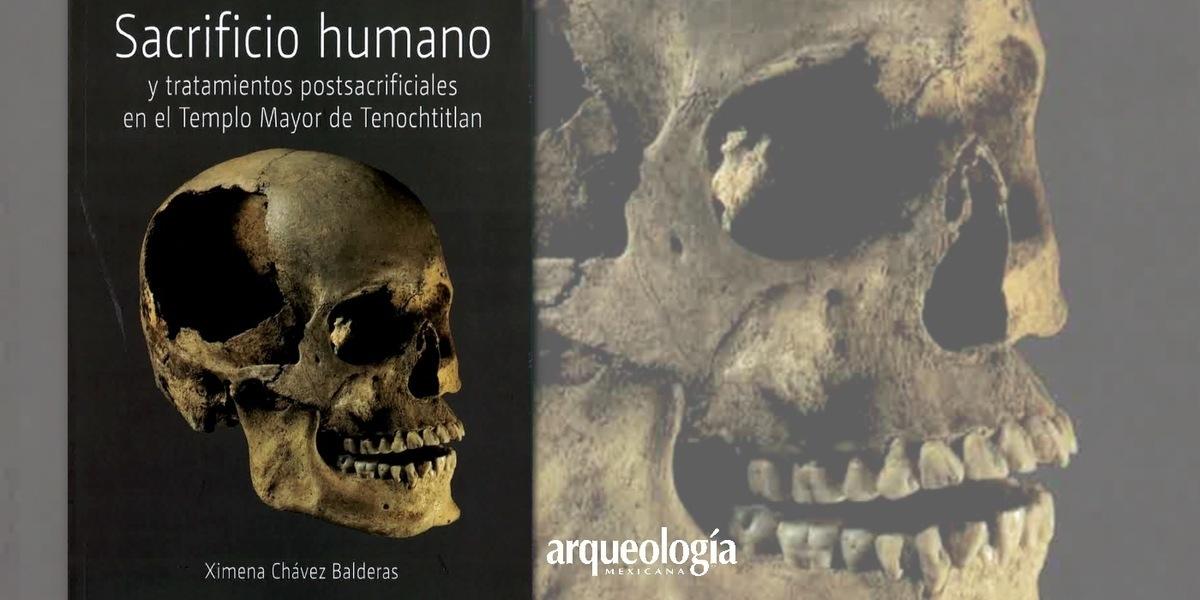 Sacrificio humano y tratamientos postsacrificiales en el Templo Mayor de Tenochtitlan