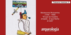 "Moctezuma Ilhuicamina, ""El que se muestra enojado, el que flecha al cielo"" (1440-1469)"