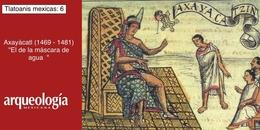 """Axayácatl, """"El de la máscara de agua"""" (1469-1481)"""