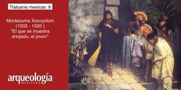"""Moctezuma Xocoyotzin, """"El que se muestra enojado, el joven"""" (1502-1520)"""
